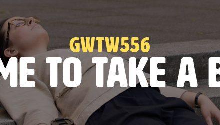 Is It Time to Take a Break? (GWTW556)