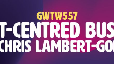 """Heart-Centred Business"" with Chris Lambert-Gorwyn (GWTW557)"